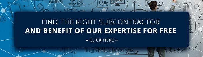 FIND THE RIGHT SUBCONTRACTOR AND BENEFIT OF OUR EXPERTISE FOR FREE